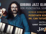 Korona Jazz Kliniği Bir Uzmana Sordu: Konuk Psikiyatr Uzman Dr. Can Tutuğ