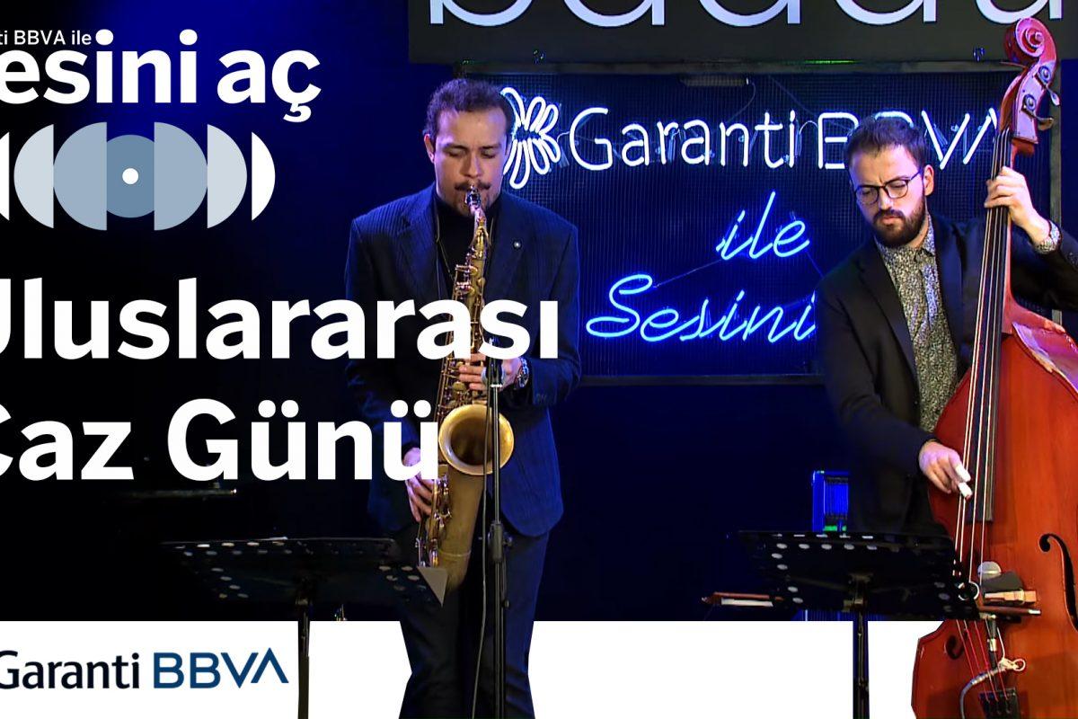 'Garanti BBVA ile Sesini Aç'tan 30 Nisan Uluslararası Jazz Günü'ne Özel Program