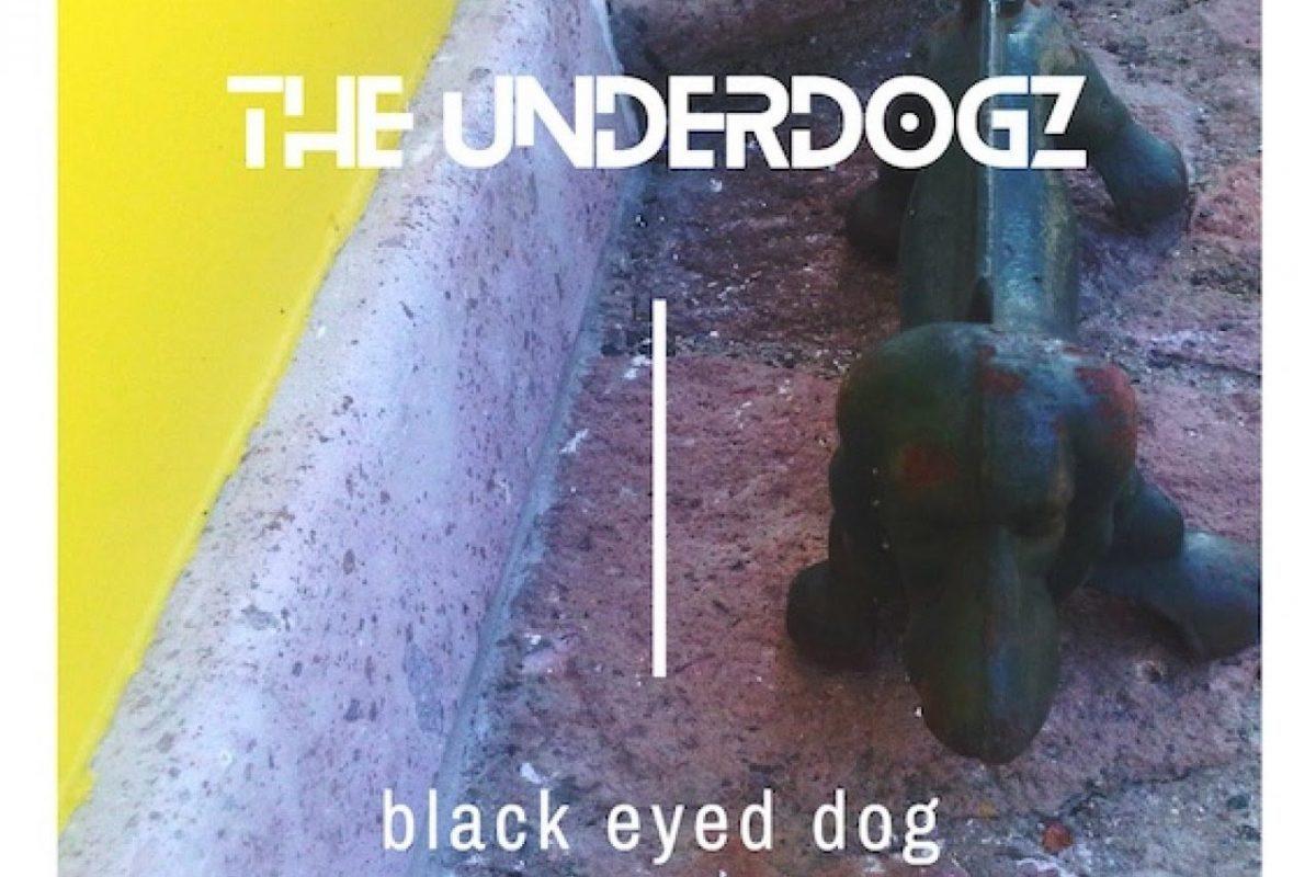 THE UNDERDOGZ – Black Eyed Dog